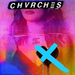 "Chvrches: ""Love is dead"" (2018)"