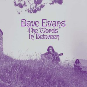 "Dave Evans: ""The words in between"" (1971-2018)"