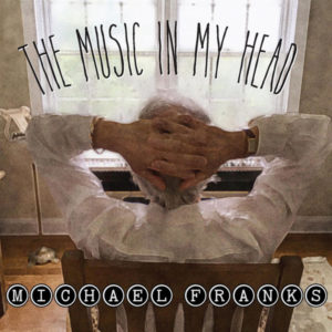 "Michael Franks: ""The music in my head"" (2018)"