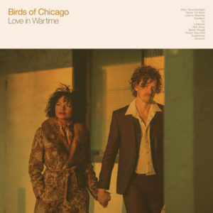 "Birds of Chicago: ""Love in wartime"" (2018)"