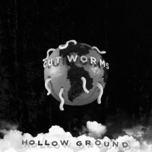 "Cut Worms: ""Hollow ground"" (2018)"