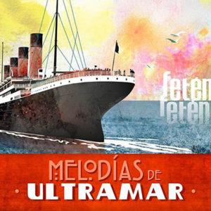 "Fetén Fetén: ""Melodías de ultramar"" (2018)"