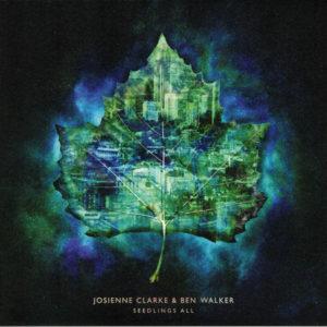 """Josienne Clarke & Ben Walker: """"Seedlings all"""" (2018)"""