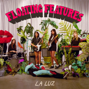 "La Luz: ""Floating features"" (2018)"