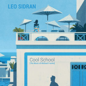 "Leo Sidran: ""Cool school (The music of Michael Franks)"" (2018)"