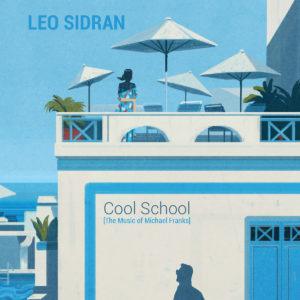 "Leo Sidran: ""Cool school (The music of Michael Franks)"" (2018)"