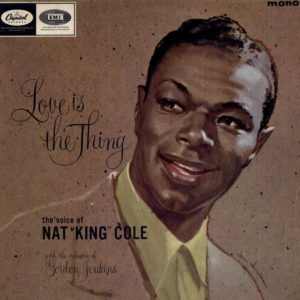 "Not King Cole: ""Love is the thing"" (1957)"
