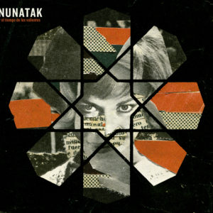 """Nunatak: """"Nunatak y el tiempo de los valientes"""" (2018)"""