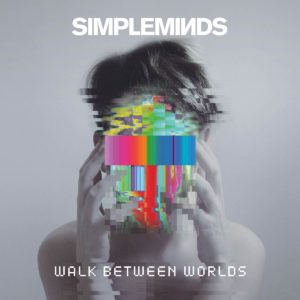 "Simple Minds: ""Walk between worlds"" (2018)"