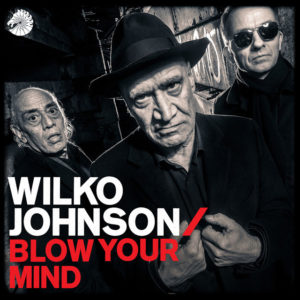 "Wilko Johnson: ""Blow your mind"" (2018)"