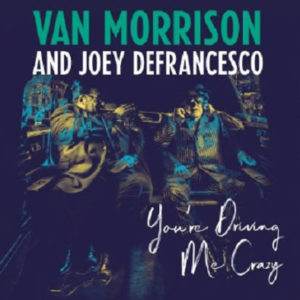 "Van Morrison and Joey DeFrancesco: ""You're driving me crazy"" (2018)"