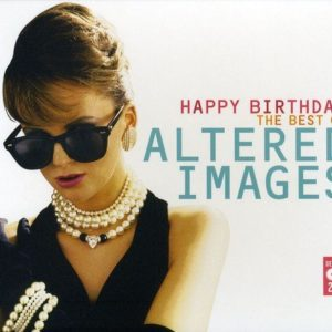 "Altered Images: ""Happy birthday. The Best of Altered Images"" (1981-1983 / 2007)"