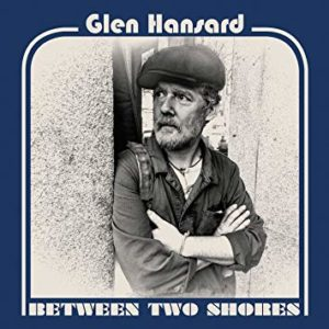 "Glen Hansard: ""Between two shores"" (2018)"