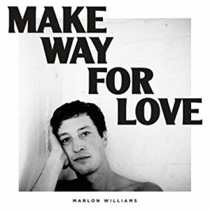 "Marlon Williams: ""Make way for love"" (2018)"