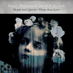 "Marry Waterson & David A. Jaycock: ""Death has quicker wings than love"" (2017)"