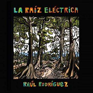 """Raúl Rodríguez: """"La raíz eléctrica"""" (2017)"""