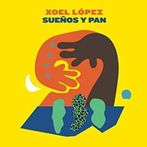 """Xoel López: """"Sueños y pan"""" (2017)"""