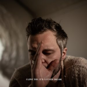 "The Tallest Man on Earth: ""I love you. It's a fever dream"" (2019)"